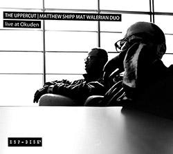 Shipp, Matthew /  Mat Walerian Duo: The Uppercut: Live At Okuden