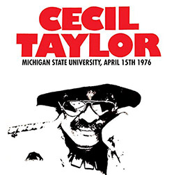 Taylor, Cecil Quartet: Michigan State University, April 15th 1976