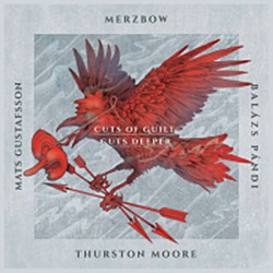 Gustafsson, Mats / Merzbow / Balazs Pandi / Thurston Moore: Cuts of Guilt, Cuts Deeper [2 CDs] (Rarenoise Records)