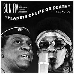 Sun Ra and His Intergalactic Research Arkestra: Planets of Life or Death: Amiens '73