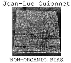 Guionnet, Jean-Luc: Non-Organic Bias [2 CDs]