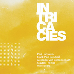 Paul Hubweber / Frank Paul Schubert / Alexander Von Schlippenbach / Clayton Thomas / Willi Kellers: Intricacies (NoBusiness)