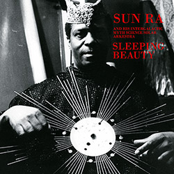 Sun Ra and His Intergalactic Myth Science Solar Arkestra: Sleeping Beauty [VINYL] (KS Art Yard Series)