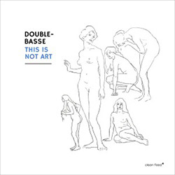 Double-Basse (Petit / Duboc): This is Not Art (Clean Feed)
