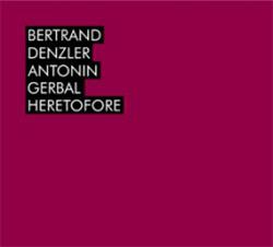 Denzler, Bertrand / Antonin Gerbal: Heretofore