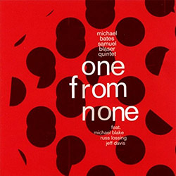 Bates, Michael & Samuel Blaser Quintet (w/ Michael Blake / Ross Lossing / Jeff Davis): One From None