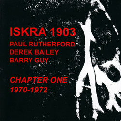 ISKRA 1903 (Rutherford / Bailey / Guy): Chapter One (1970-2) [3 CDs] (Emanem)