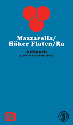 Mazzarella / Haker Flaten / Ra: Azimuth (Live at Constellation) [CASSETTE with download code] (Astral Spirits)