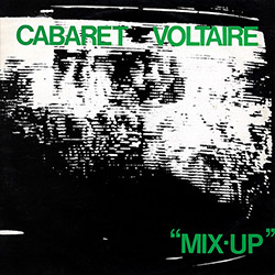 Cabaret Voltaire: Mix-Up <i>[Used Item]</i>