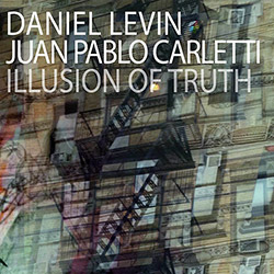 Levin, Daniel / Juan Pablo Carletti: Illusion of Truth (OutNow Recordings)