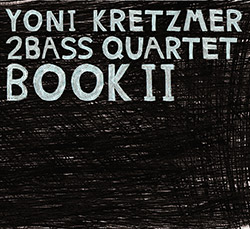 Kretzmer, Yoni 2Bass Quartet: Book II [2 CDs]