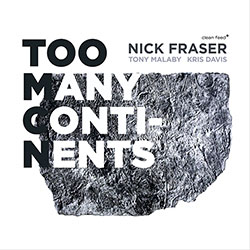 Fraser, Nick (feat. Tony Malaby and Kris Davis): Too Many Continents