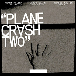 Henry Kaiser / Damon Smith / Weasel Walter: Plane Crash Two (New Atlantis)