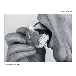 Minton, Phil : A Doughnut's End [VINYL w/ Download code] (Fataka)