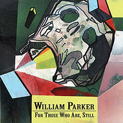 Parker, William: For Those Who Are, Still [3 CD BOX] (Aum Fidelity)