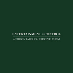 Pateras, Anthony / Erkki Veltheim: Entertainment = Control (Immediata)