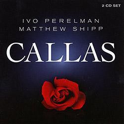 Perelman, Ivo / Matthew Shipp: Callas [2 CDs] (Leo)