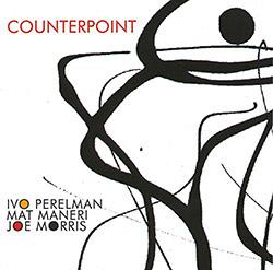 Perelman, Ivo / Mat Maneri / Joe Morris: Counterpoint