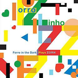 Forro Zinho / Zorn, John: Forro Zinho - Forro In The Dark Plays Zorn