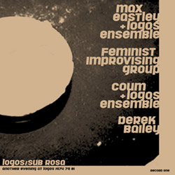 Eastley, Max / Derek Bailey / Coum / Feminist Improvising Group: Another Evening at Logos 1974/79/81