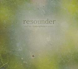 Shelton / Lonberg-Holm / Rosaly: Resounder (Singlespeed Music)