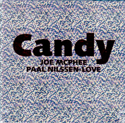 McPhee, Joe / Paal Nilssen-Love: Candy [7 CDs]