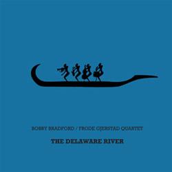 Bradford, Bobby / Frode Gjerstad Quartet: The Delaware River [VINYL]