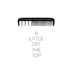 Di Domenico, Giovanni  / Peter Jacquemyn / Chris Corsano: A Little Off The Top [VINYL] (NoBusiness)