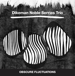 Dikeman Noble Serries Trio: Obscure Fluctuations (Trost Records)