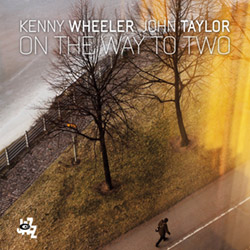 Wheeler, Kenny / John Taylor: On The Way To Two <i>[Used Item]</i> (CamJazz)