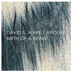 Ware, David S. / Apogee: Birth of a Being (Expanded) [2 CDs] (Aum Fidelity)