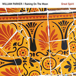 Parker, William / Raining on the Moon: Great Spirit