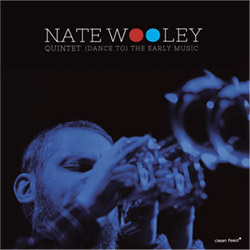 Wooley, Nate Quintet (Wooley / Sinton / Moran / Opsvik / Eisenstadt): (Dance to) The Early Music (Clean Feed)