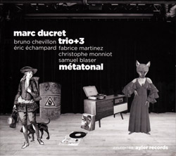 Ducret, Marc Trio + 3 (Chevillon / Echampard + Monniot / Blaser / Martinez): Metatonal (Ayler)