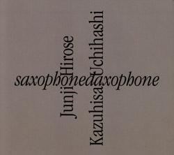 Hirose, Junji / Kazuhisa Uchihashi: Saxophonedaxophone (Doubtmusic)