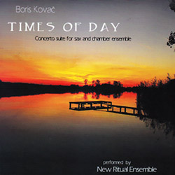 Kovac, Boris: Times of Day: Concerto Suite for Sax and Chamber Ensemble (Recommended Records)