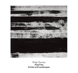 J�rg Frey: Circles and Landscapes - works for solo piano played by Philip Thomas (Another Timbre)