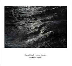 Klaus Filip / Leonel Kaplan: Tocando Fondo (Another Timbre)