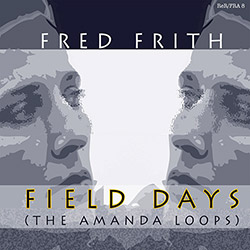 Frith, Fred: Field Days (The Amanda Loops)