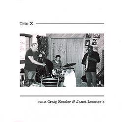 Trio X: Live At Craig Kessler & Janet Lessner's