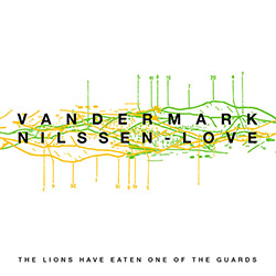 Vandermark, Ken / Paal Nilssen-Love: The Lions Have Eaten One of the Guards