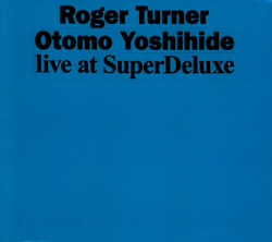 Turner, Roger / Otomo Yoshihide: Live at SuperDeluxe