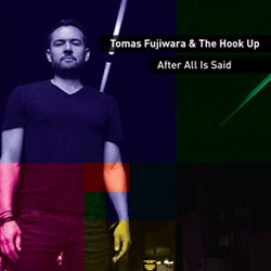 Fujiwara, Tomas & The Hook Up: After All Is Said (482 Music)