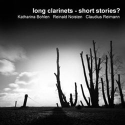 Bohlen, Katharina / Reinald Noisten / Claudius Reimann : Long Clarinets - Short Stories?