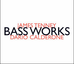 James Tenney: Bass Works (performed by Dario Calderone) (hat[now]ART)