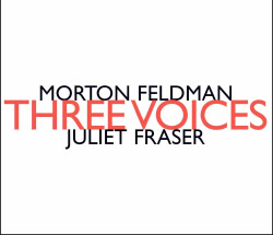 Feldman, Morton: Three Voices (performed by Juliet Fraser) (Hat[now]ART)