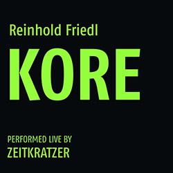 Reinhold Friedl / Zeitkratzer: KORE