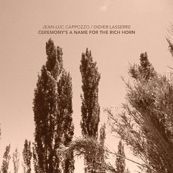 Cappozzo, Jean-Luc  / Didier Lasserre: Ceremony's A Name For The Rich Horn [VINYL 10-inch EP] (NoBusiness)