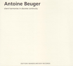 Beuger, Antoine : Silent Harmonies In Discrete Continuity (Edition Wandelweiser Records)