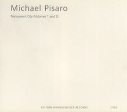 Pisaro, Michael: Transparent City (Volumes 1 And 2)  [2 CDs]